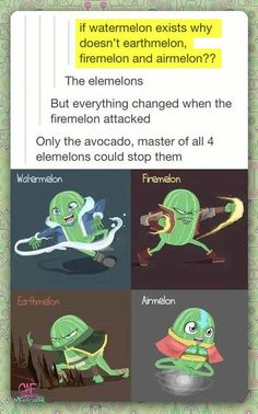 The 4 Elemelons. I love avatar the last Airbender jokes. Tumblr Funny, Funny Memes, Hilarious, Jokes, Avatar Funny, Pokemon, Avatar The Last Airbender Art, Def Not, Team Avatar