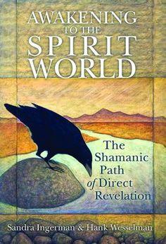 Awakening to the Spirit World by Sandra Ingerman & Hank Wesselman