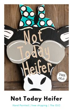 Not Today Heifer Door Hanger - This is a fun and fantastic wooden cut out of a cow with the saying Not Today Heifer printed on top. We can customize and create nearly any wooden door hanger of your choice. Wooden Door Stops, Wooden Door Hangers, Wooden Doors, Classic Doors, Wooden Cutouts, And July, Modern Door, Door Wall, Painted Doors