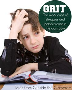 Grit- Giving students opportunities to struggle in the classroom is important to teach perseverance and to cultivate their grit.