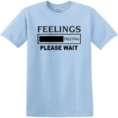 FEELINGS Deleting tshirt funny tshirt humor by HotRockNovelTees, $17.00