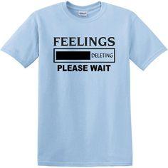 FEELINGS Deleting tshirt funny tshirt humor by HotRockNovelTees, $17.00