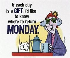 if each day is a gift quotes quote funny quote funny quotes maxine days of the week mondays