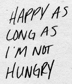 Happy as long as I'm not hungry or cold!! Those two things do not work for me