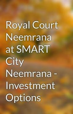 """Read """"Royal Court Neemrana at SMART City Neemrana - Investment Options - Trehan Neemrana ##9650019966 Royal Court Neemrana"""" #wattpad #short-story"""