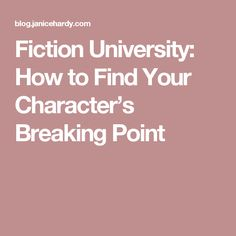 Fiction University: How to Find Your Character's Breaking Point