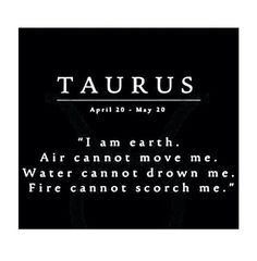 With air around me, water inside me and fire within me. Sun In Taurus, Sagittarius Love, Astrology Taurus, Zodiac Taurus, Taurus Bull, Taurus Traits, Zodiac Relationships, Taurus Quotes, Zodiac Personalities