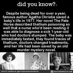 Despite being dead for over a year, famous author Agatha Christie saved a baby's life in 1977. Her novel The Pale Horse described thallium poisoning so well that a nurse who'd been reading it was able to diagnose a sick 1-year-old who had doctors...