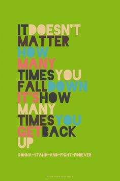 It doesn't matter how many times you fall down it's how many times you get back up - Gonna-Stand-and-Fight-Forever | Anthony made this with Spoken.ly