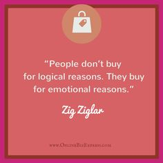 People don't buy for logical reasons, they buy for emotional reasons. - Zig Ziglar #business #quotes