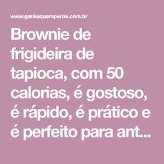 Brownie de frigideira de tapioca, com 50 calorias, é gostoso, é rápido, é prático e é perfeito para antes do treino ou para o lanche