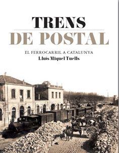 """Patrimonio Industrial Arquitectónico: Libro """"Trens de postal: El Ferrocarril de Cataluny..."""