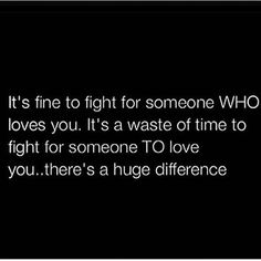 there is such a difference. if a person doesn't show you that they love you, how can you keep fighting for them? it's simple, you eventually can't.