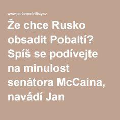 Že chce Rusko obsadit Pobaltí? Spíš se podívejte na minulost senátora McCaina, navádí Jan Petránek | ParlamentniListy.cz – politika ze všech stran