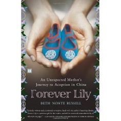 Forever Lily: An Unexpected Mothers Journey to Adoption in China Beth Nonte Russell 0743292979 9780743292979 Will you take her? she asks. When Beth Nonte Russell travels to China to help her friend Alex adopt a baby girl from an o China Adoption, Adoption Books, Unexpected Friendship Quotes, International Adoption, Adoption Process, Adopting A Child, Books To Read, To My Daughter, Just For You