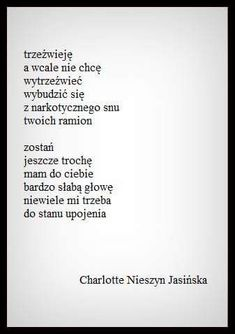 Nieszyn Jasińska Poem Quotes, Daily Quotes, Motto, Just Love, True Stories, Sad, Thoughts, Writing, Humor
