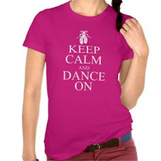 Keep Calm and Dance On Ballerina Shoes Shirt (more styles available) #dance #shirt