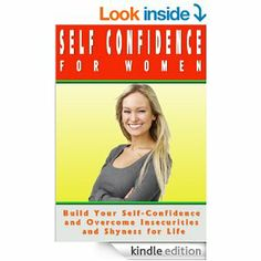 Discover Proven Effective Steps on How to Build your Self-confidence and Self-esteem and Overcome Your Insecurities for Life! http://www.amazon.com/SELF-CONFIDENCE-FOR-WOMEN-Self-Confidence-Self-confidence-ebook/dp/B00J4MP9JW/