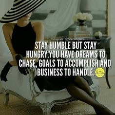 @Regrann from @sheconquers - Stay humble but always stay hungry #Regrann
