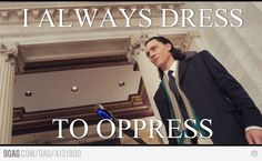 "Loki, you dapper rapscallion.<<<<---------I ONLY POSTED THIS BECAUSE OF ""RAPSCALLION""!!!!!!faith restored in humanity"