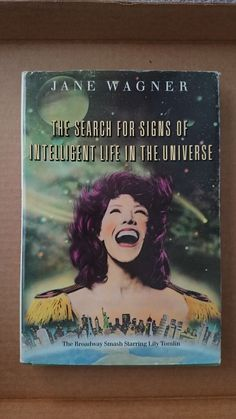 The Search for Signs of Intelligent Life in the Universe by Jane Wagner...