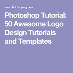 Photoshop Tutorial: 50 Awesome Logo Design Tutorials and Templates