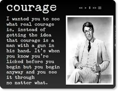 To Kill a Mockingbird - one of my favorite books--a great quote from the book...