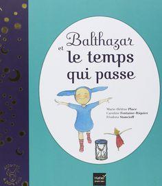 Balthazar et le temps qui passe est un livre inspiré par la pédagogie Montessori.  Dans ce livre sont traitées les questions relatives au temps qui passe, à l'alternance du jour et de la nuit, aux saisons, aux générations, à la durée, aux instruments qui  servent à mesurer le temps. http://apprendreaeduquer.fr/balthazar-temps-passe/