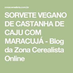 SORVETE VEGANO DE CASTANHA DE CAJU COM MARACUJÁ - Blog da Zona Cerealista Online