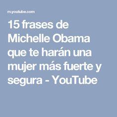 15 frases de Michelle Obama que te harán una mujer más fuerte y segura - YouTube #Enamorarmujer