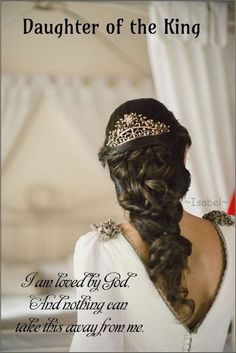 Daughter of the King. I am loved by God. And nothing can takes this away from me. ~Isabel~