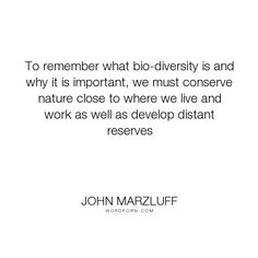 """John Marzluff - """"To remember what bio-diversity is and why it is important, we must conserve nature..."""". science"""