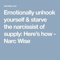 Emotionally unhook yourself & starve the narcissist of supply: Here's how - Narc Wise