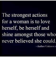 ✨The strongest actions for a woman is to love herself, be herself and shine amongst those who never believed she could. ✨