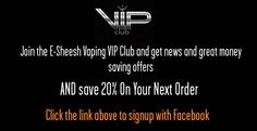 https://e-sheesh.info/join-our-vip-club - Become a VIP - save 20% on your next Vaping order subscribe with Facebook  #vape #vaping