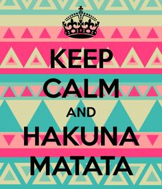 hakuna matata....it means no worries for the rest of your life, a trouble-free philosophy