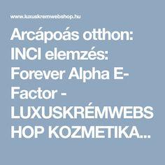 Arcápoás otthon: INCI elemzés: Forever Alpha E- Factor - LUXUSKRÉMWEBSHOP KOZMETIKAI WEBÁRUHÁZ Aloe Vera, Aloe