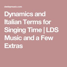 Dynamics and Italian Terms for Singing Time | LDS Music and a Few Extras