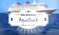 Kids+Remember+AquaDuck+on+Their+DisneyCruise