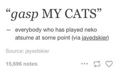 Where is the lie? So True. Cat Games, Kitty Games, Wreck It Ralph Movie, Cat Collector, Rare Cats, Neko Atsume, Warrior Cats, Summary, Devon