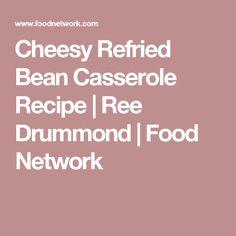 Cheesy Refried Bean Casserole Recipe | Ree Drummond | Food Network