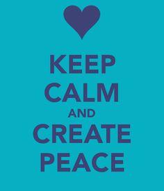 KEEP CALM AND CREATE PEACE