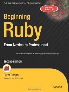 Beginning Ruby: From Novice to Professional (Expert's Voice in Open Source) by Peter Cooper. $21.81. Publication: July 21, 2009. Author: Peter Cooper. Edition - 2. Publisher: Apress; 2 edition (July 21, 2009). Save 45%!