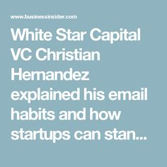 White Star Capital VC Christian Hernandez explained his email habits and how startups can stand out