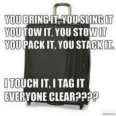 You pack it, you stow it. I touch it, I tag it!