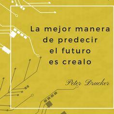 """Frases célebres de Peter Drucker: """"La mejor manera de predecir el futuro es crearlo"""". #FrasesCelebres #FrasesDelDia #Motivación #Éxito"""