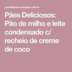 Pães Deliciosos: Pão de milho e leite condensado c/ recheio de creme de coco