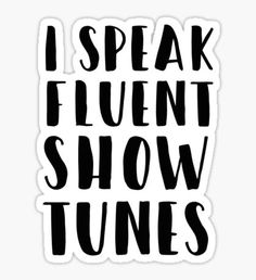 """""""I speak fluent show tunes"""" Stickers by MadEDesigns Musical Theatre Broadway, Broadway Quotes, Broadway Nyc, Theatre Quotes, Have Board, Cute Laptop Stickers, Tumblr Stickers, Sticker Bomb, Learn To Code"""