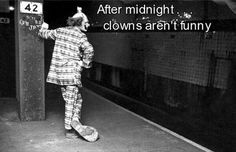 After midnight clowns aren't funny. Funny Pictures Of The Day – 91 Pics