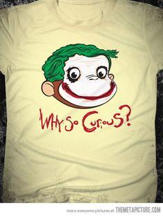 Why so curious?? Love Curious George!